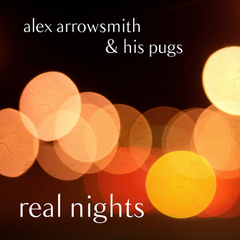 Alex Arrowsmith And His Pugs - Real Nights